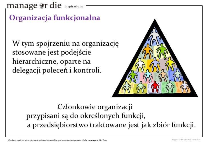 W tym spojrzeniu na organizację stosowane jest podejście hierarchiczne, oparte na delegacji poleceń i kontroli.  Członkowi...