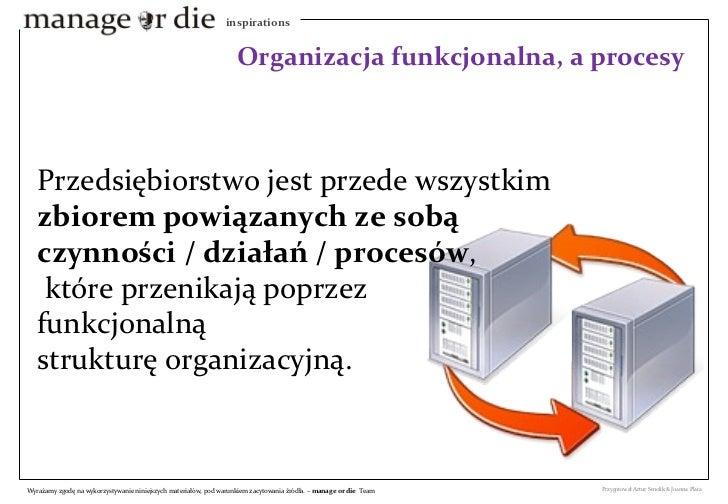 Przedsiębiorstwo jest przede wszystkim  zbiorem powiązanych ze sobą czynności / działań / procesów ,  które przenikają pop...