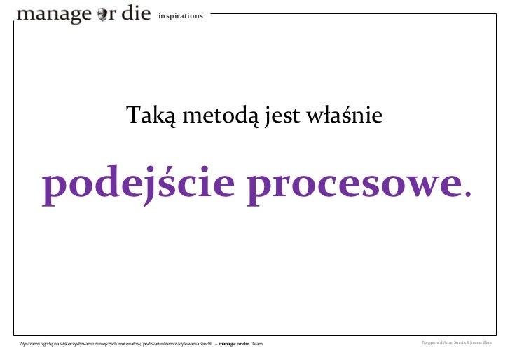 Taką metodą jest właśnie  podejście procesowe .