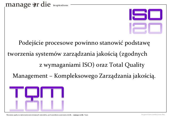 Podejście procesowe powinno stanowić podstawę tworzenia systemów zarządzania jakością (zgodnych  z wymaganiami ISO) oraz T...