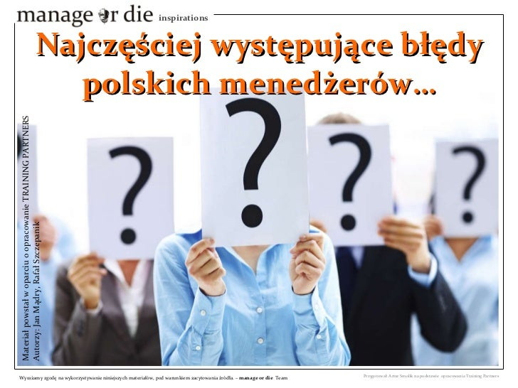 Najczęściej występujące błędy polskich menedżerów… Materiał powstał w oparciu o opracowanie TRAINING PARTNERS Autorzy: Jan...