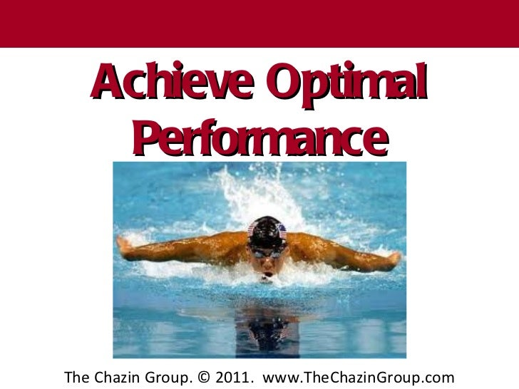T h e C h a z in G r o u p       Achieve Optimal        Performance    The Chazin Group. © 2011. www.TheChazinGroup.com