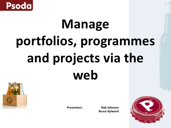 Manage portfolios, programmes  and projects via the           web          Presenters:     Rob Johnson                    ...