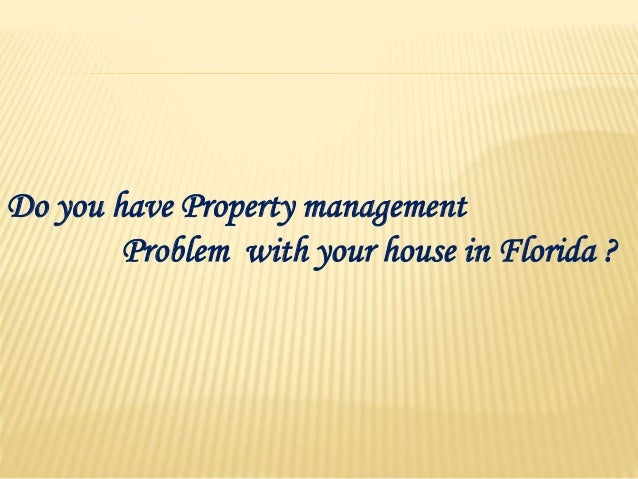 Do you have Property management Problem with your house in Florida ?