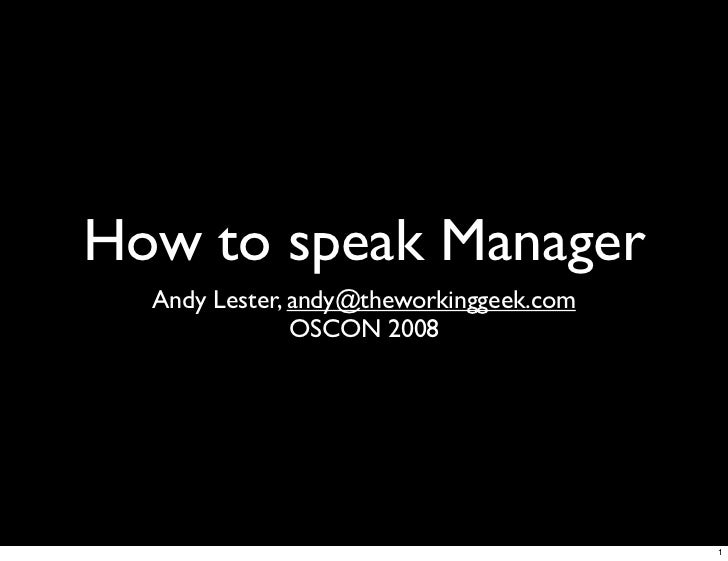 How to speak Manager   Andy Lester, andy@theworkinggeek.com                OSCON 2008                                     ...