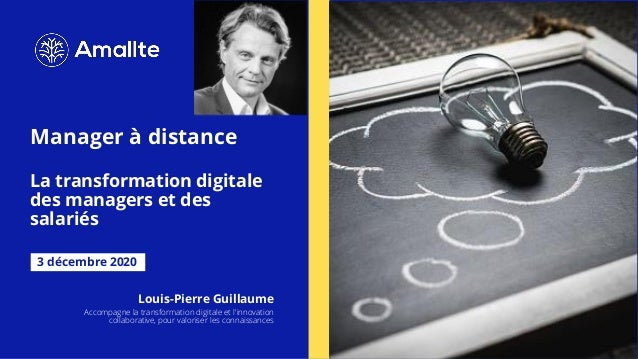 Manager à distance La transformation digitale des managers et des salariés 3 décembre 2020 Louis-Pierre Guillaume Accompag...