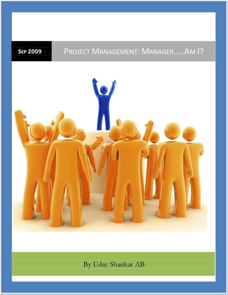 SEP 2009   PROJECT MANAGEMENT: MANAGER…..AM I?               By Uday Shankar AB