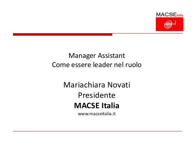 Manager AssistantCome essere leader nel ruolo   Mariachiara Novati      Presidente     MACSE Italia        www.macseitalia...