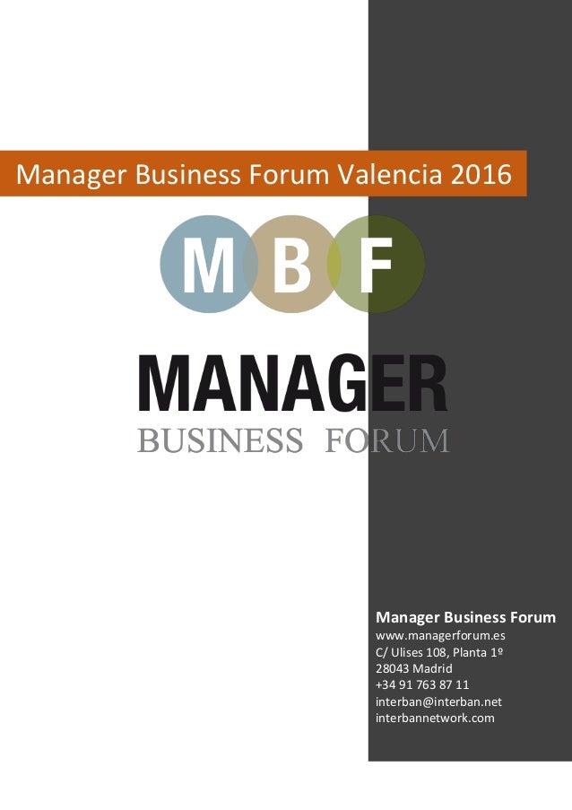 Manager Business Forum Valencia 2016 Manager Business Forum www.managerforum.es C/ Ulises 108, Planta 1º 28043 Madrid +34 ...