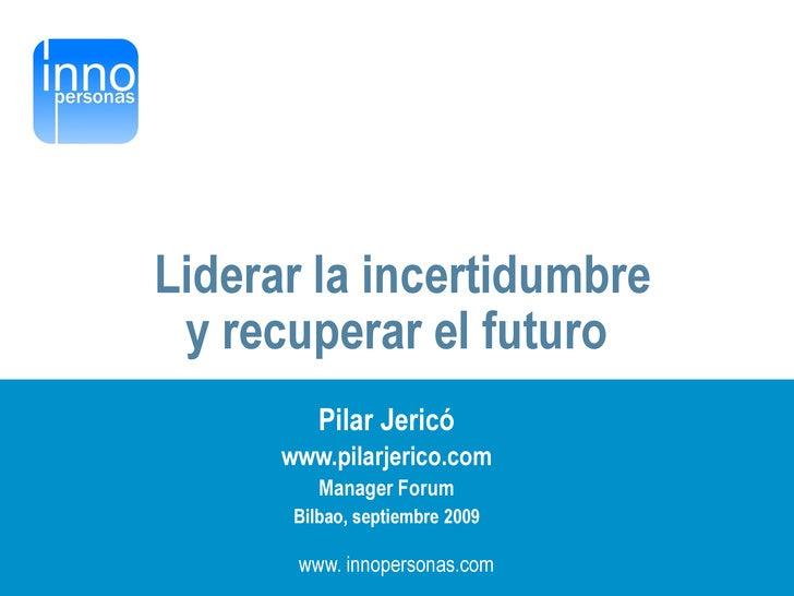 Liderar la incertidumbre                 y recuperar el futuro                            Pilar Jericó                    ...