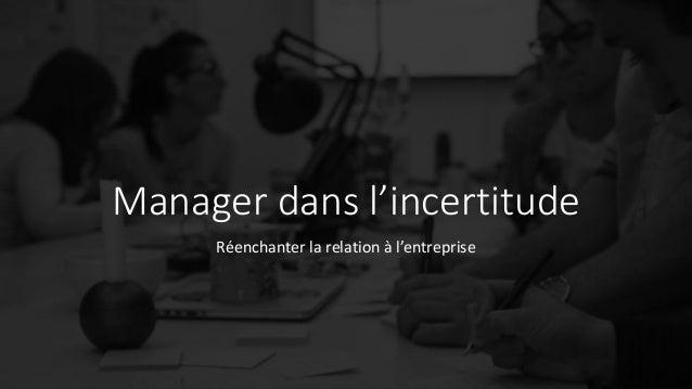 Manager dans l'incertitude Réenchanter la relation à l'entreprise
