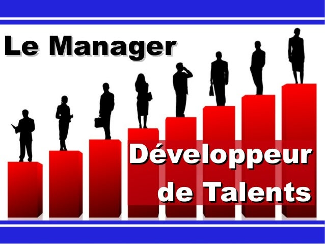 DéveloppeurDéveloppeur de Talentsde Talents Le ManagerLe Manager