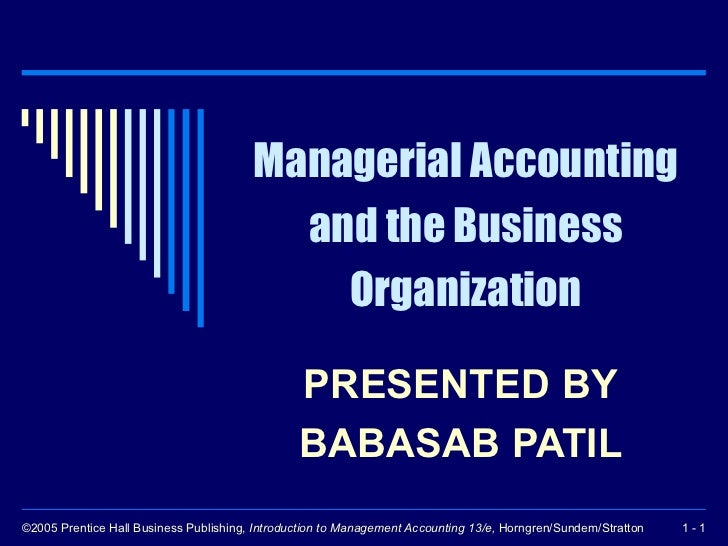 Managerial Accounting and the Business Organization PRESENTED BY  BABASAB PATIL