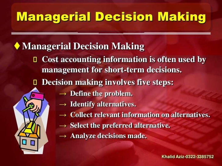 management accounting and decision making Advertisements: decision making is crucial for running a business enterprise which faces a large number of problems requiring decisions which product to be produced, what price to be.