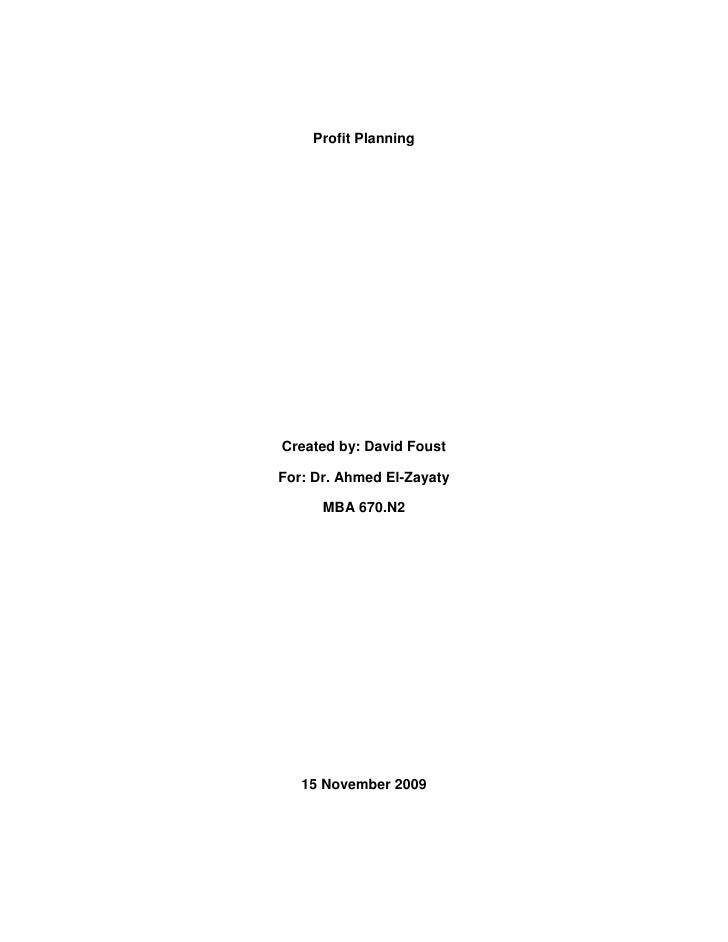 Profit Planning     Created by: David Foust  For: Dr. Ahmed El-Zayaty        MBA 670.N2        15 November 2009