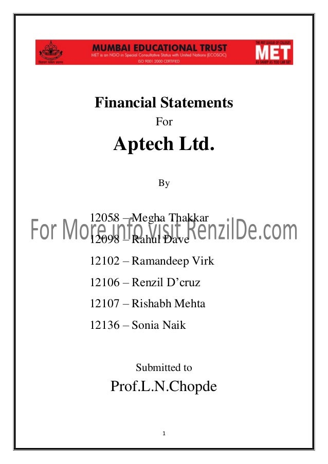 Financial Statements For  Aptech Ltd. By  12058 – Megha Thakkar 12098 – Rahul Dave 12102 – Ramandeep Virk 12106 – Renzil D...