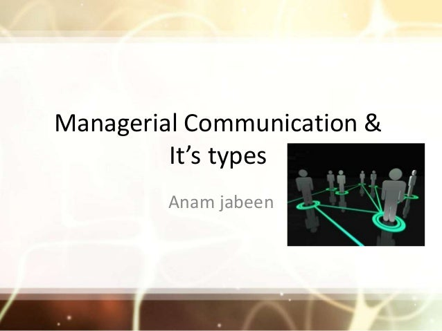 Managerial Communication &         It's types         Anam jabeen