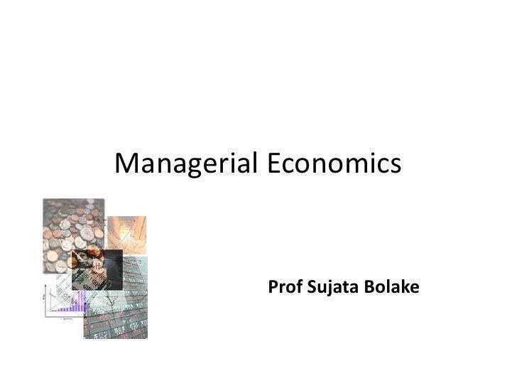 Managerial Economics          Prof Sujata Bolake