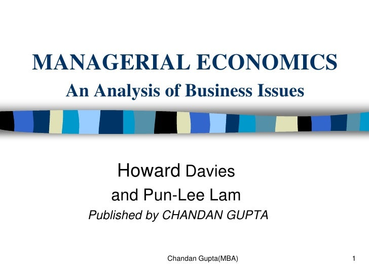 1<br />MANAGERIAL ECONOMICSAn Analysis of Business Issues<br />Howard Davies<br />and Pun-Lee Lam<br /> Published by CHAND...