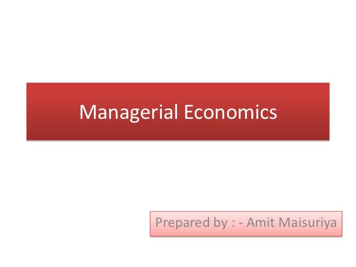 Managerial Economics       Prepared by : - Amit Maisuriya
