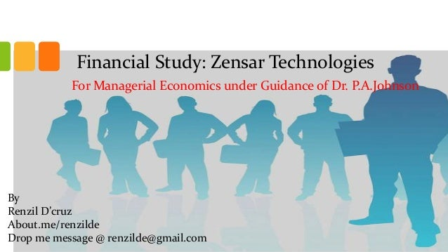 Financial Study: Zensar Technologies For Managerial Economics under Guidance of Dr. P.A.Johnson By Renzil D'cruz About.me/...