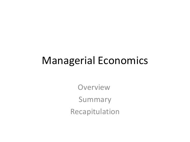 Managerial Economics Overview Summary Recapitulation