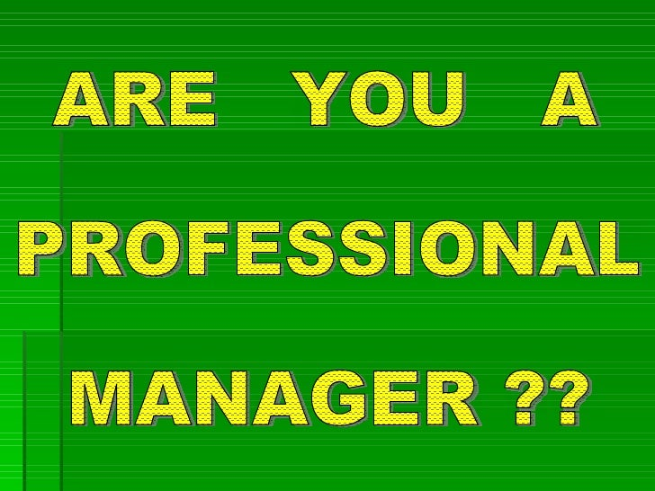 ARE  YOU  A  PROFESSIONAL  MANAGER ??