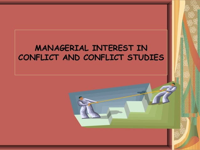 MANAGERIAL INTEREST IN CONFLICT AND CONFLICT STUDIES