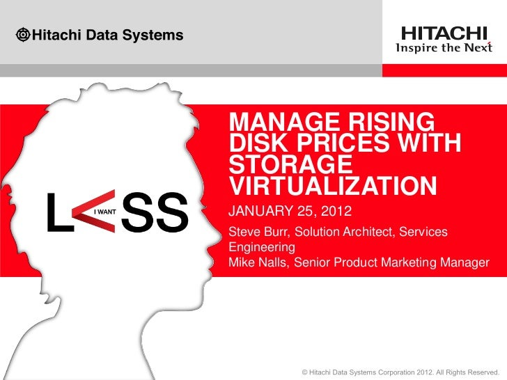 MANAGE RISINGDISK PRICES WITHSTORAGEVIRTUALIZATIONJANUARY 25, 2012Steve Burr, Solution Architect, ServicesEngineeringMike ...