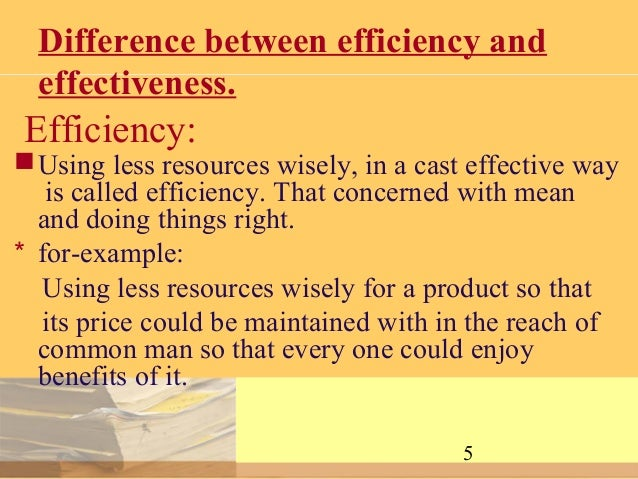 the difference between efficiency and effectiveness The difference between efficiency and effectiveness  one is to focus on efficiency the other is to focus on effectiveness both are important, but which should you focus on an efficient practice focuses on maximizing productivity and profitability an effective practice, on the other hand, focuses on maximizing client satisfaction and.