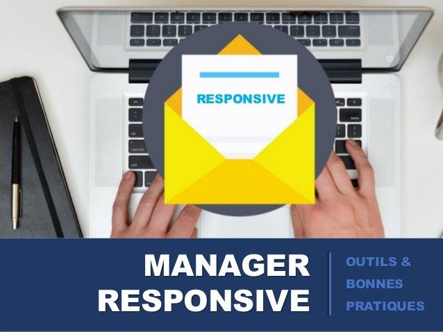 MANAGER RESPONSIVE RESPONSIVE OUTILS & BONNES PRATIQUES