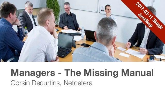 Managers - The Missing Manual Corsin Decurtins, Netcetera 2017-03-11 Skopje JavaSkop