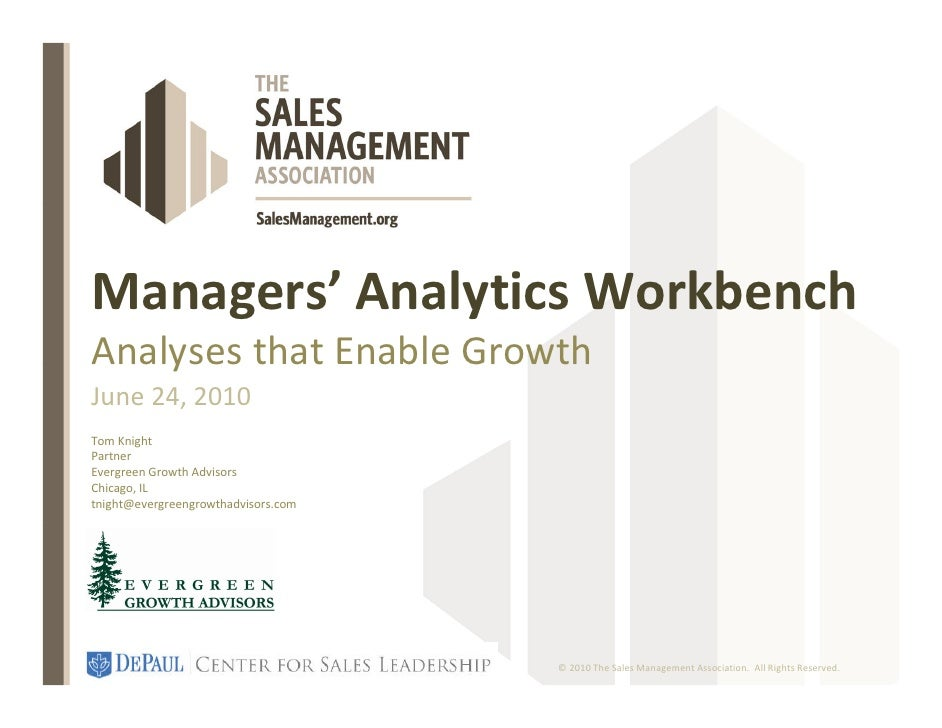 Managers' Analytics Workbench Analyses that Enable Growth June 24, 2010 Tom Knight Partner Evergreen Growth Advisors Chica...
