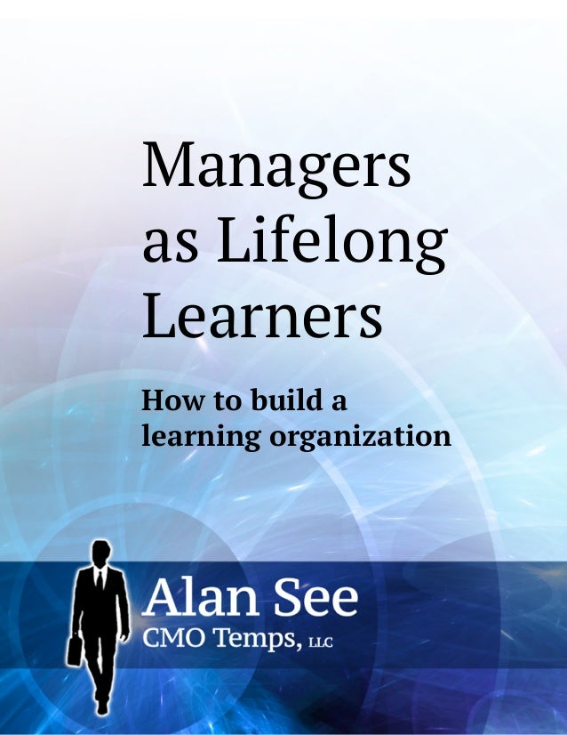 Managers as Lifelong Learners  How to build a  learning organization