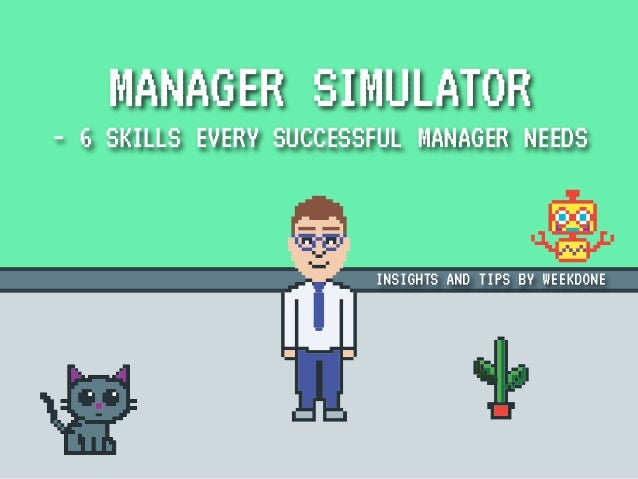 INSIGHTS AND TIPS BY WEEKDONE MANAGER SIMULATOR - 6 SKILLS EVERY SUCCESSFUL MANAGER NEEDS