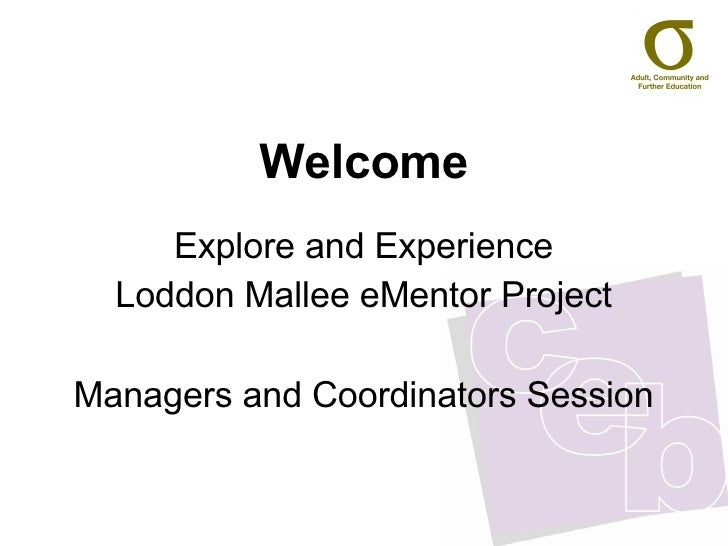 Welcome Explore and Experience Loddon Mallee eMentor Project Managers and Coordinators Session