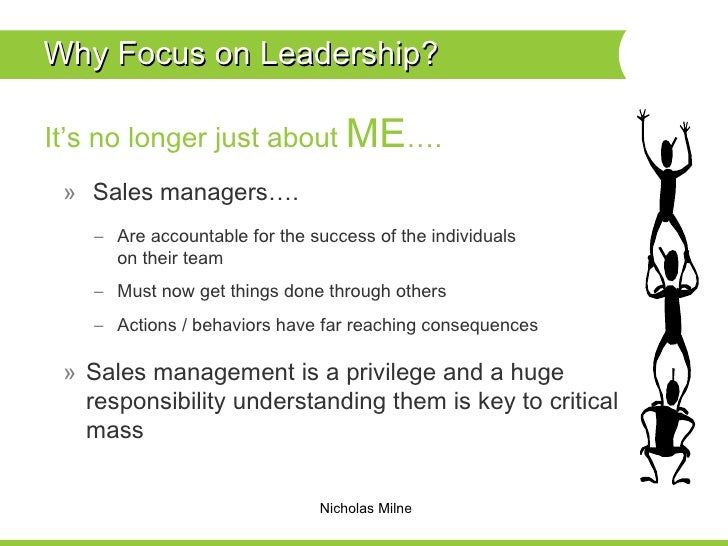 Why Focus on Leadership?  <ul><li>It's no longer just about  ME …. </li></ul><ul><ul><ul><ul><ul><li>Sales managers…. </li...