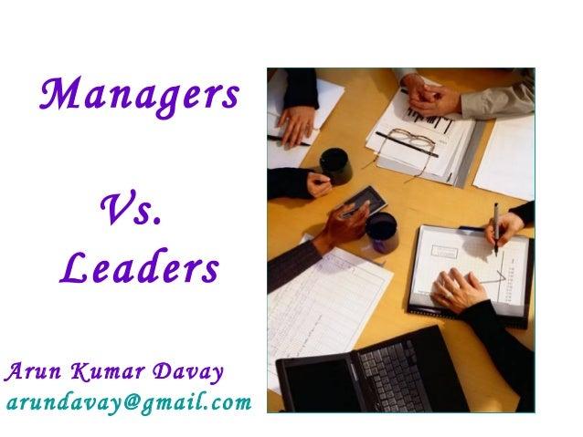 Managers  Vs.  Leaders  Arun Kumar Davay  arundavay@gmail.com