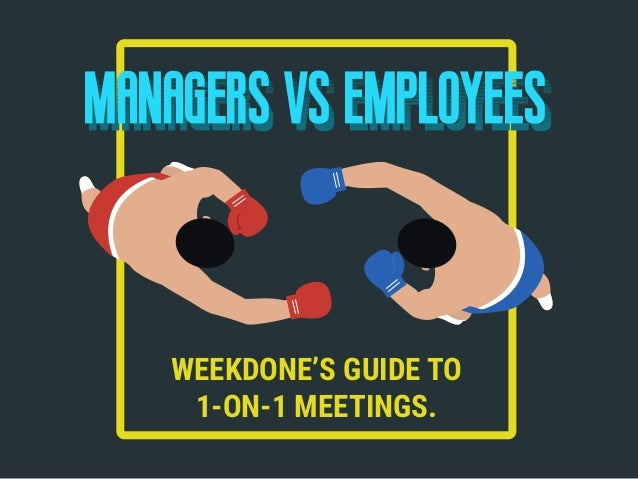 MANAGERS VS EMPLOYEESmanagers vs employees WEEKDONE'S GUIDE TO 1-ON-1 MEETINGS.