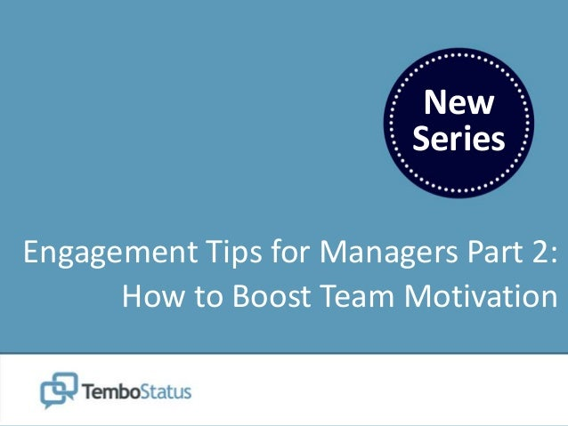 New Series Engagement Tips for Managers Part 2: How to Boost Team Motivation