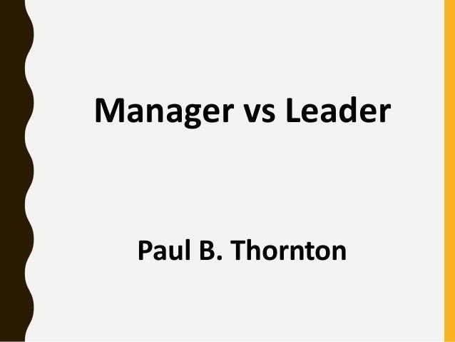 Manager vs Leader Paul B. Thornton