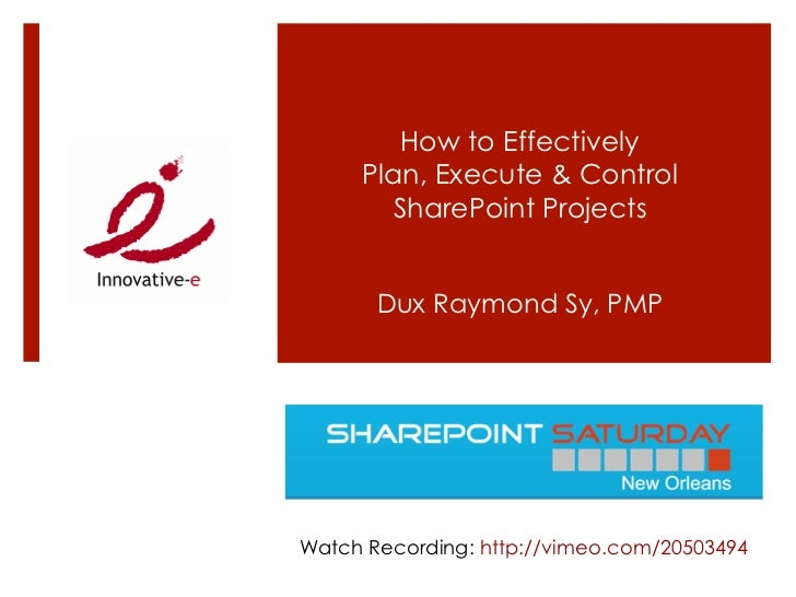How to Effectively     Plan, Execute & Control       SharePoint Projects       Dux Raymond Sy, PMPWatch Recording: http://...