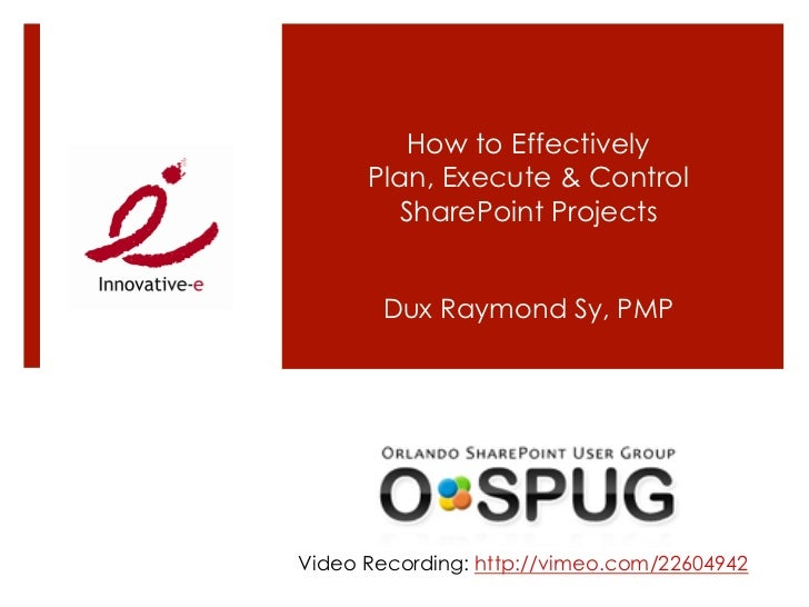How to Effectively      Plan, Execute & Control        SharePoint Projects       Dux Raymond Sy, PMPVideo Recording: http:...