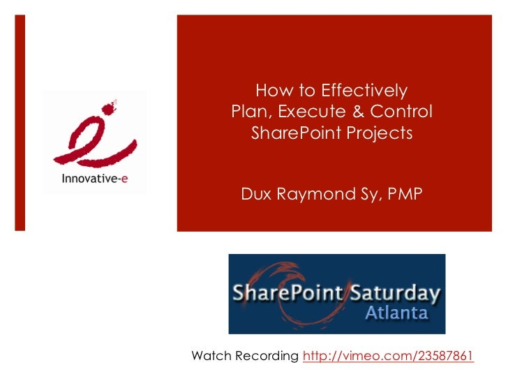 How to Effectively     Plan, Execute & Control       SharePoint Projects       Dux Raymond Sy, PMPWatch Recording http://v...