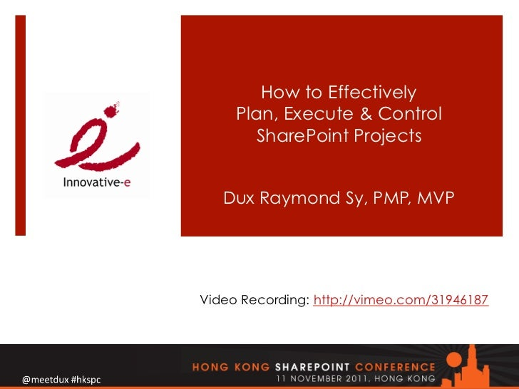How to Effectively     Plan, Execute & Control       SharePoint Projects   Dux Raymond Sy, PMP, MVPVideo Recording: http:/...