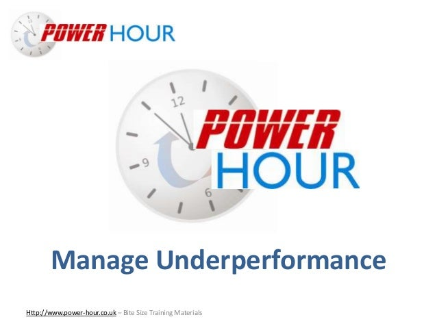 Manage Underperformance Http://www.power-hour.co.uk – Bite Size Training Materials Manage Underperformance