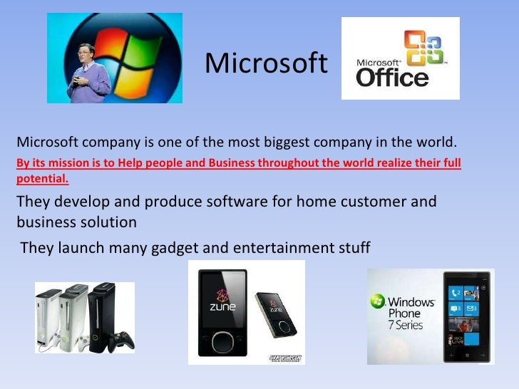 Microsoft<br />Microsoft company is one of the most biggest company in the world. <br />By its mission is to Help people a...