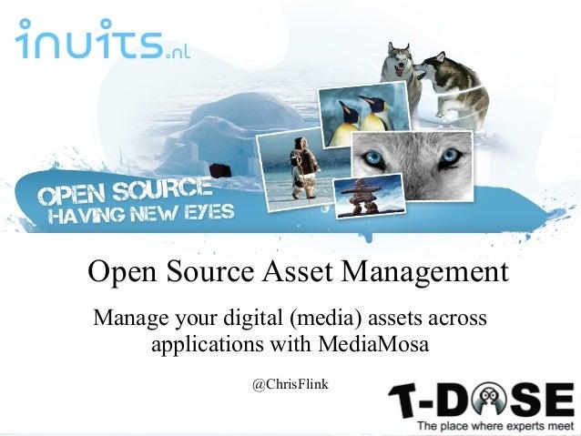 Open Source Asset Management Manage your digital (media) assets across applications with MediaMosa @ChrisFlink @ChrisFlink