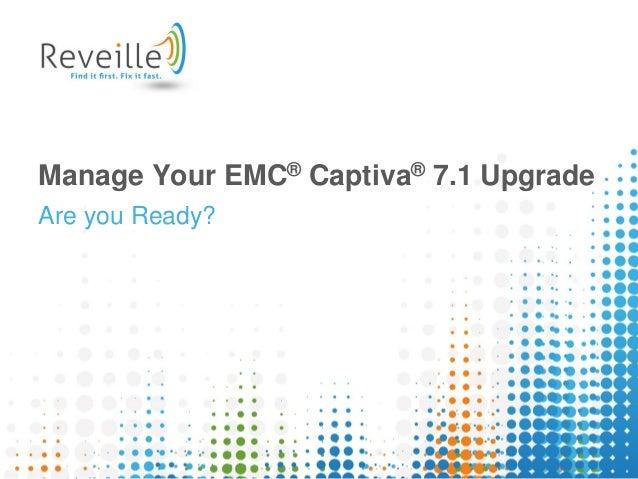 Manage Your EMC® Captiva® 7.1 Upgrade Are you Ready?