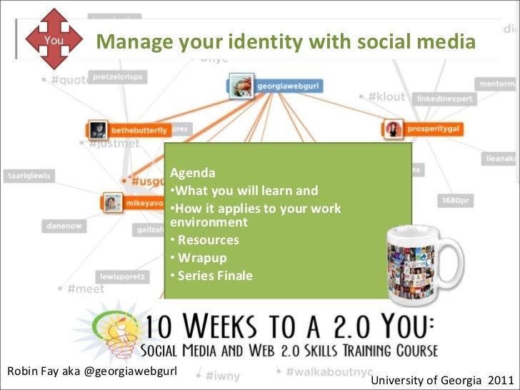 Manage your identity with social media <ul><li>Agenda </li></ul><ul><li>What you will learn and </li></ul><ul><li>How it a...